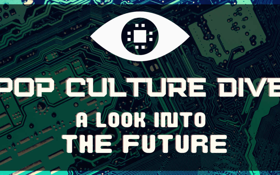 Pop Culture Dive – A Look Into the Future