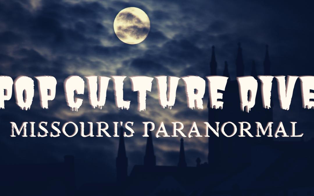 Pop Culture Dive – Missouri's Paranormal